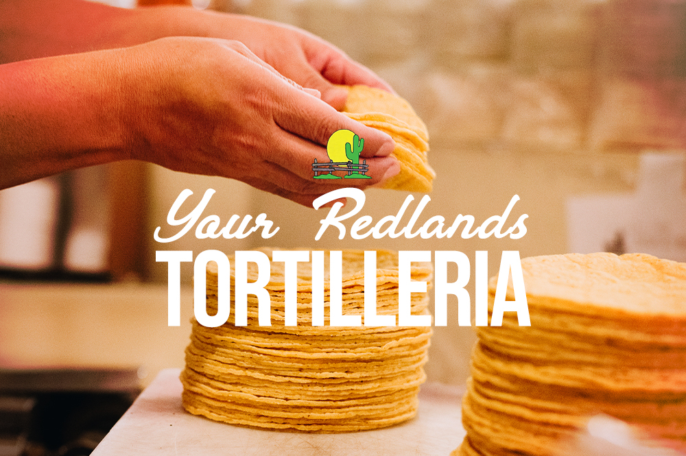 Your Redlands Tortilleria